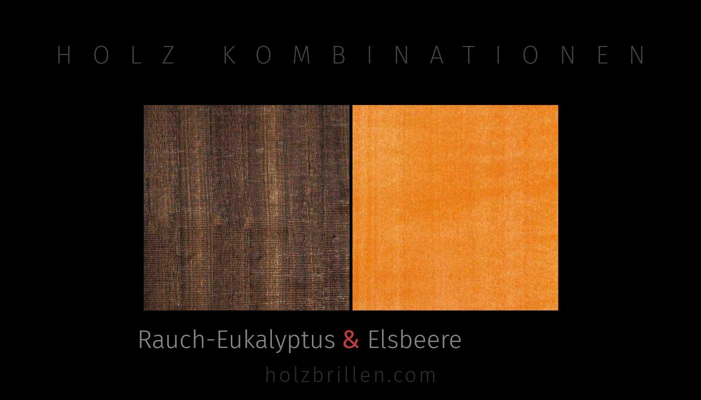Holzkombinationen: Aussen Rauch-Eukalyptus, Innen Elsbeere