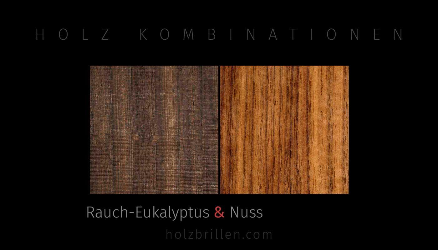 Holzkombinationen: Aussen Rauch-Eukalyptus, Innen Nuss