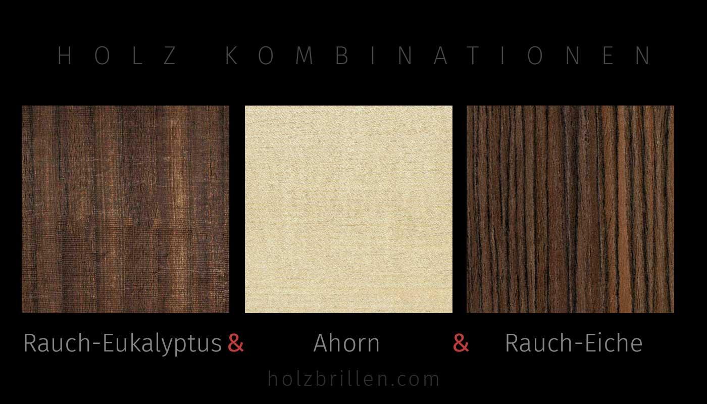 Die 3er Holzkombination: Innen Rauch-Eukalyptus, Akzent Ahorn, Aussen Rauch-Eiche